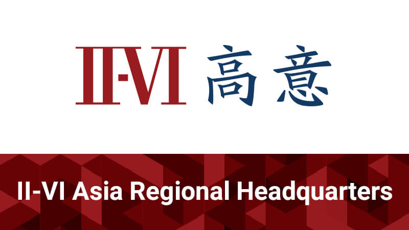 II-VI Incorporated to Expand Manufacturing Footprint in China and Inaugurate Asia Regional Headquarters